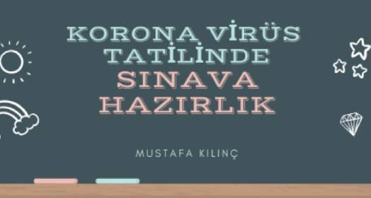 KORONAVİRÜS TATİLİNDE SINAVA HAZIRLIK