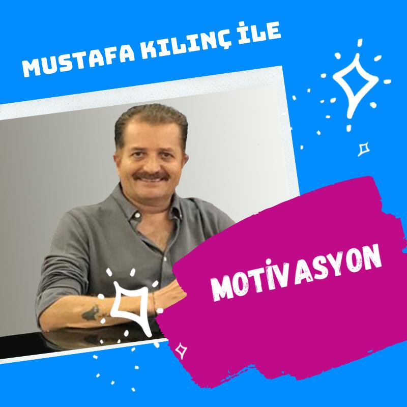 Mustafa Kılınç ile Motivasyon