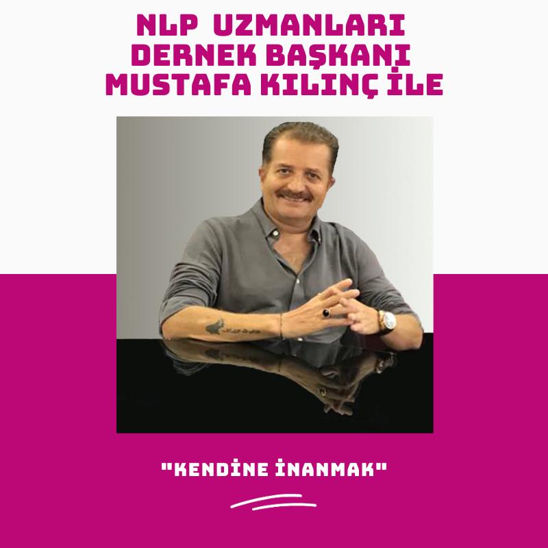 Nlp Uzmanları Dernek Başkanı Mustafa Kılınç ile Kendine İnanmak