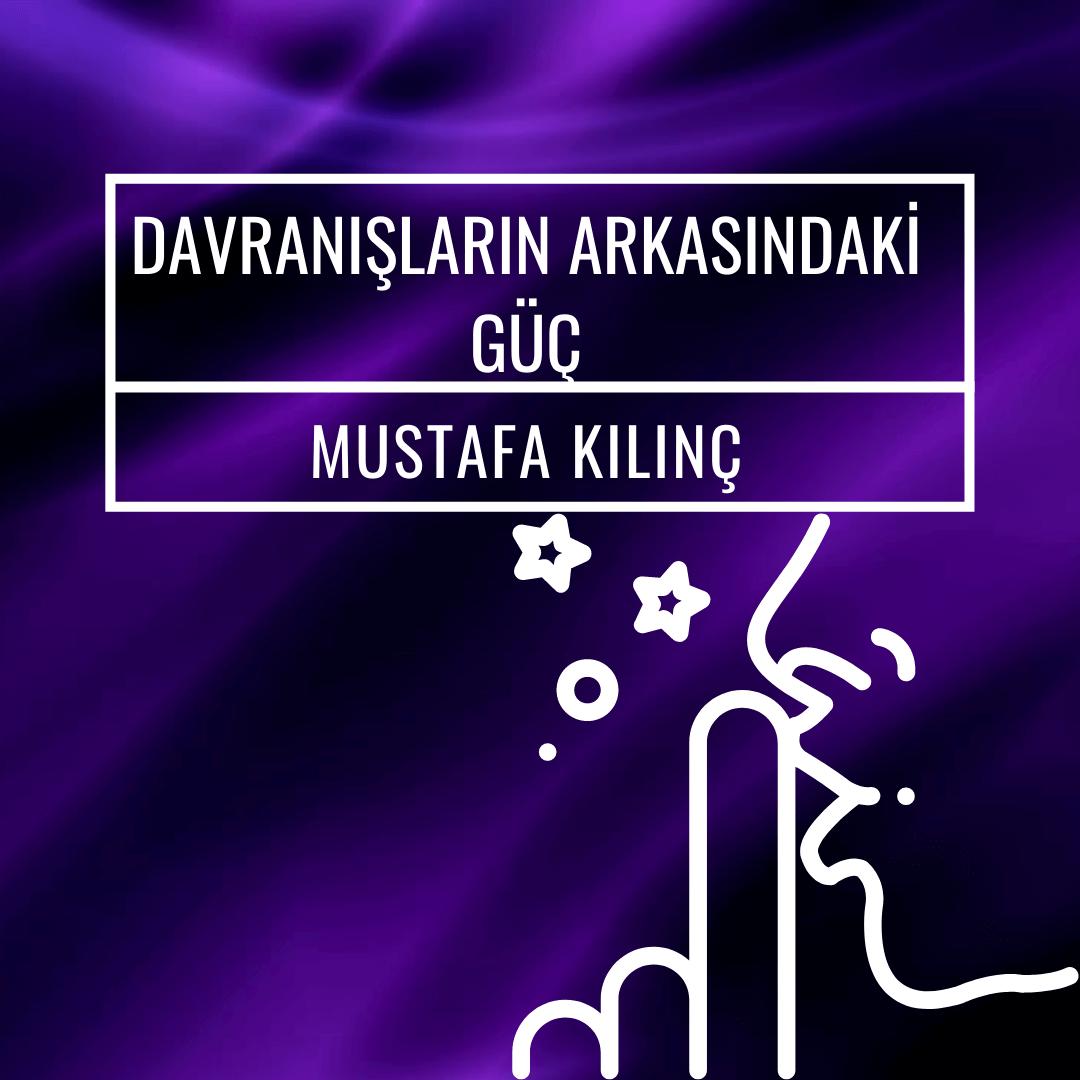 Mustafa Kılınç ile Davranışların Arkasındaki Güç