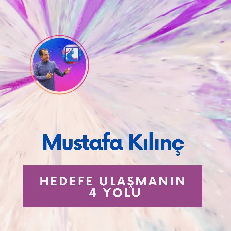 Mustafa Kılınç ile Hedefe Ulaşmanın 4 Yolu