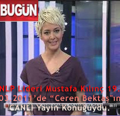 """NLP Lideri Mustafa Kılınç 19.03.2011'de """"Ceren Bektaş""""ın CANLI Yayın Konuğuydu."""