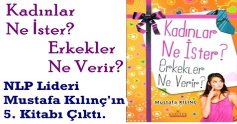 """NLP Lideri Mustafa Kılınç'ın """"KADINLAR NE İSTER? ERKEKLER NE VERİR?""""  isimli 5. Kitabı Çıktı."""