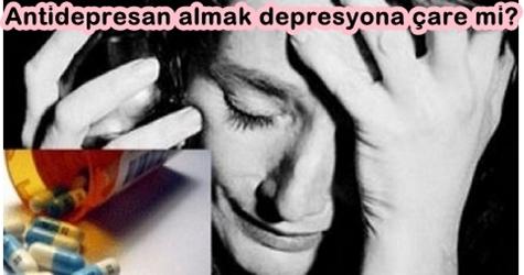 Antidepresan Almak Depresyona Çare mi?